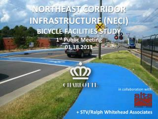 NORTHEAST CORRIDOR INFRASTRUCTURE (NECI)  BICYCLE FACILITIES STUDY 1 st  Public Meeting 01.18.2011