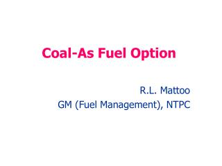 Coal-As Fuel Option