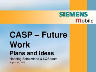 CASP – Future Work Plans and Ideas