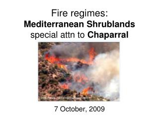 Fire regimes:  Mediterranean Shrublands special attn to Chaparral