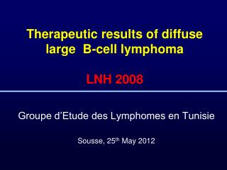 Therapeutic results of diffuse large  B-cell lymphoma  LNH 2008