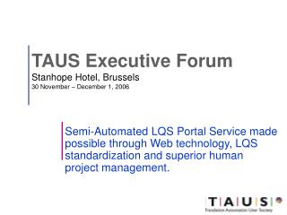 TAUS Executive Forum Stanhope Hotel, Brussels  30 November – December 1, 2006