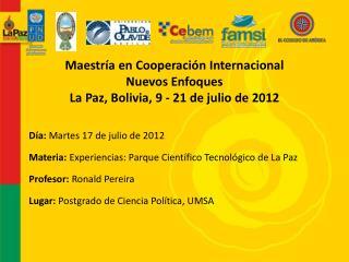 Maestría en Cooperación Internacional Nuevos Enfoques La Paz, Bolivia, 9 - 21 de julio de 2012