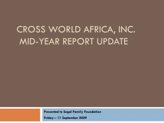 Cross world africa, Inc.  Mid-year Report Update