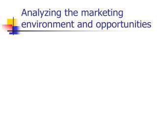 Analyzing the marketing environment and opportunities