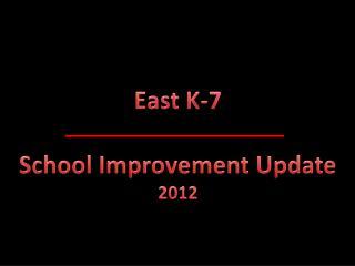 East K-7 School Improvement Update  2012