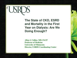 The State of CKD, ESRD  and Mortality in the First Year on Dialysis: Are We Doing Enough?