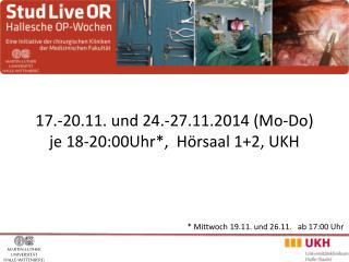 17.-20.11. und 24.-27.11.2014 (Mo-Do) je 18 -20:00Uhr *,  Hörsaal 1+2, UKH