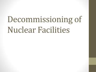 Decommissioning  of Nuclear Facilities