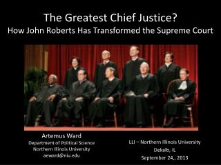 The Greatest Chief Justice ? How  John Roberts Has Transformed the Supreme Court