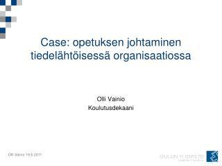 Case: opetuksen johtaminen tiedelähtöisessä organisaatiossa