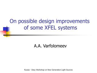 On possible design improvements  of some XFEL systems