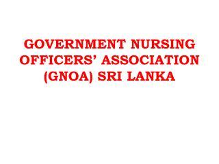 GOVERNMENT NURSING OFFICERS' ASSOCIATION (GNOA) SRI LANKA