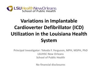 Principal Investigator: Tekeda  F. Ferguson, MPH,  MSPH, PhD LSUHSC New Orleans