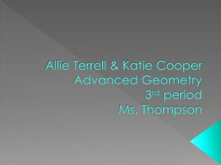 Allie Terrell & Katie Cooper Advanced Geometry 3 rd  period Ms. Thompson