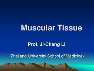 Muscular Tissue Prof. Ji-Cheng Li (Zhejiang University School of Medicine)