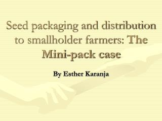 Seed packaging and distribution to smallholder farmers: The Mini-pack case