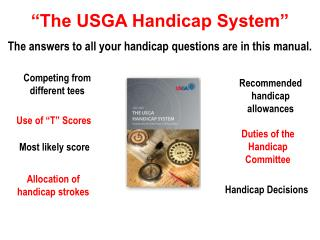 """The USGA Handicap System"" The answers to all your handicap questions are in this manual."