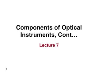 Components of Optical Instruments, Cont…