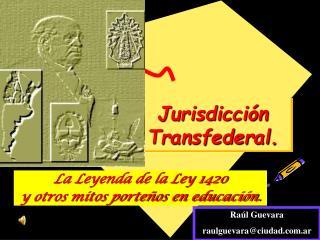 Jurisdicci n Transfederal.