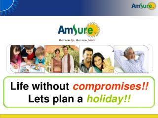 Life without  compromises!!  Lets plan a  holiday!!