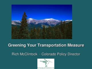 Greening Your Transportation Measure Rich McClintock  - Colorado Policy Director