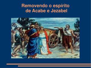 Removendo o esp rito de Acabe e Jezabel