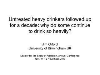 Untreated heavy drinkers followed up for a decade: why do some continue to drink so heavily?