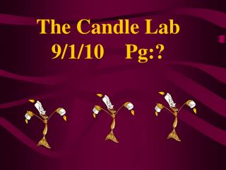 The Candle Lab 9/1/10    Pg:?