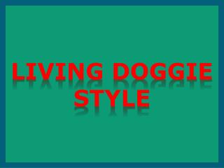 Living Doggie Style