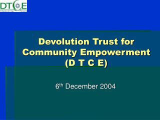 Devolution Trust for Community Empowerment (D T C E)