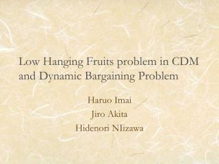 Low Hanging Fruits problem in CDM and Dynamic Bargaining Problem