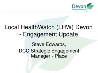 Local HealthWatch (LHW) Devon - Engagement Update