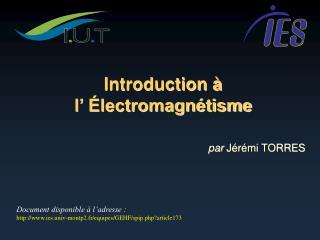 Introduction    l   lectromagn tisme