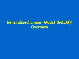 Generalized Linear Model (GZLM): Overview
