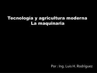 Tecnología y agricultura moderna La maquinaria