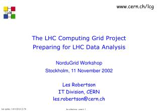 The LHC Computing Grid Project Preparing for LHC Data Analysis NorduGrid Workshop
