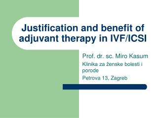 Justification and benefit of adjuvant therapy in IVF/ICSI