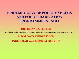 EPIDEMIOLOGY OF POLIO MYELITIS AND POLIO ERADICATION PROGRAMME IN INDIA