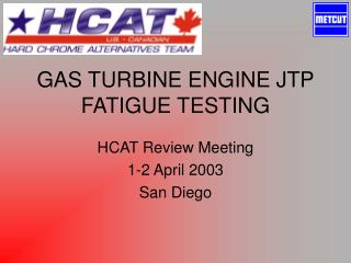 GAS TURBINE ENGINE JTP FATIGUE TESTING