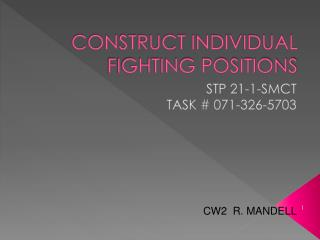 CONSTRUCT INDIVIDUAL FIGHTING POSITIONS