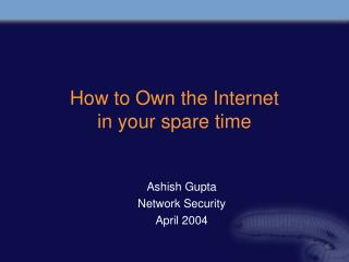 How to Own the Internet  in your spare time