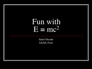 Fun with  E  =  mc 2