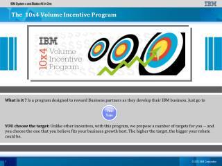 The  10x4 Volume Incentive Program