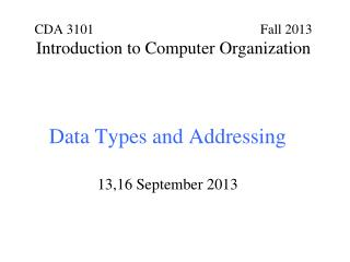 Data Types and Addressing 13,16 September 2013