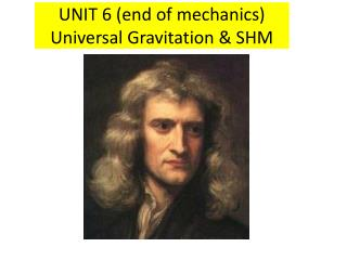 UNIT 6 (end of mechanics) Universal Gravitation & SHM