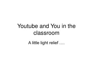 Youtube and You in the classroom