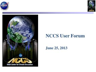 NCCS User Forum June 25, 2013