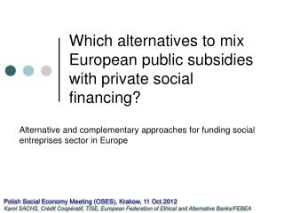 Which alternatives to mix European public subsidies with private social financing?