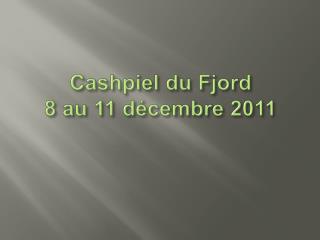 Cashpiel du Fjord 8 au 11 d cembre 2011